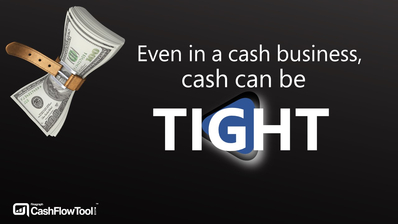 Even in a cash business cash can be tight